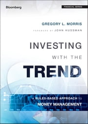 Investing with the Trend - A Rules-based Approach to Money Management ebook by Gregory L. Morris