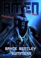 Amen to Rot: Hatched ebook by Bryce Bentley Summers