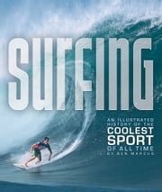 Surfing - An Illustrated History of the Coolest Sport of All Time ebook by Ben Marcus,Steve Pezman