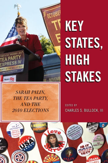 Key States, High Stakes - Sarah Palin, the Tea Party, and the 2010 Elections ebook by Charles S. Bullock III,Dante J. Scala,Daniel C. Reed,Ted G. Jelen,Amy Widestrom,Christopher Dennis,Susan A. MacManus,David J. Bonanza,Mary L. Moss,Joel Turner,Scott Lasley,Stanley P. Berard,M Jean Kingston,Robert Rupp,Costas Panagopoulos,, AndrewDowdle,Joseph D. Giammo,Michael A. Maggiotto,Raymond H. Scheele,Janna L. Deitz,Edward Anegon,David Nice,Diana Evans,Charles S. Bullock III,Geoffrey Peterson, University of Wisconsin–Eau Claire