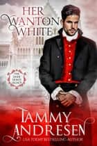 Her Wanton White - The Dark Duke's Legacy ebook by Tammy Andresen