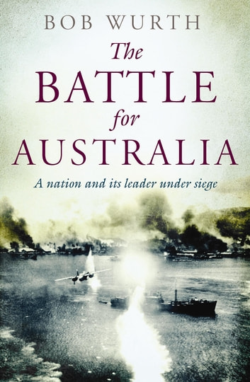 The Battle for Australia ebook by Bob Wurth