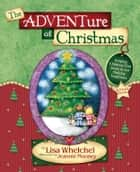 The Adventure of Christmas ebook by Lisa Whelchel,Jeannie Mooney