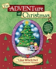 The Adventure of Christmas - Helping Children Find Jesus in Our Holiday Traditions ebook by Lisa Whelchel, Jeannie Mooney