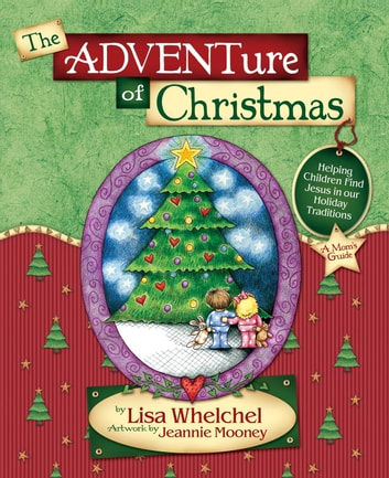 The Adventure of Christmas - Helping Children Find Jesus in Our Holiday Traditions ebook by Lisa Whelchel