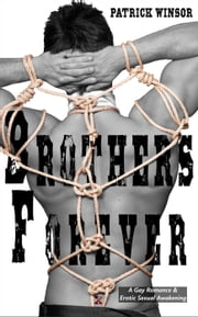 Brothers Forever: A Gay Romance & Erotic Sexual Awakening ebook by Patrick Winsor