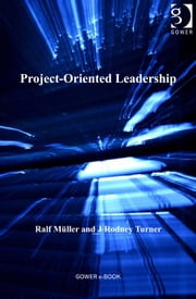 Project-Oriented Leadership ebook by Professor J Rodney Turner,Dr Ralf Müller
