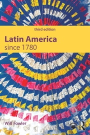 Latin America since 1780 ebook by Will Fowler