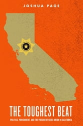 The Toughest Beat - Politics, Punishment, and the Prison Officers Union in California ebook by Joshua Page