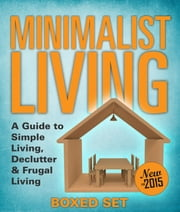 Minimalist Living: A Guide to Simple Living, Declutter & Frugal Living (Speedy Boxed Sets) - Minimalism, Frugal Living and Budgeting in 2015 ebook by Speedy Publishing