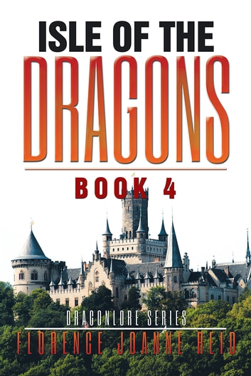 Isle of the Dragons - Book 4 ebook by Florence Joanne Reid