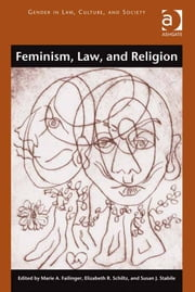 Feminism, Law, and Religion ebook by Professor Elizabeth R Schiltz,Professor Susan J Stabile,Professor Marie A Failinger