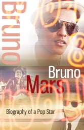 Bruno Mars - Biography of a Pop Star ebook by Bieber J Smith
