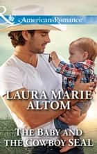 The Baby And The Cowboy Seal (Mills & Boon American Romance) (Cowboy SEALs, Book 2) ebook by Laura Marie Altom