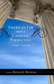 American Law from a Catholic Perspective - Through a Clearer Lens ebook by Ronald J. Rychlak