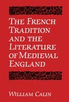 The French Tradition and the Literature of Medieval England ebook by William Calin