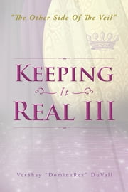 "Keeping It Real III - ""The Other Side Of The Veil"" ebook by VerShay ""DominaRex"" DuVall"