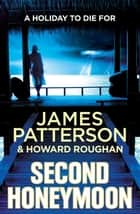 Second Honeymoon - Two FBI agents hunt a serial killer targeting newly-weds… ebook by James Patterson
