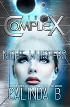 Night Whispers - The Complex, #0 ebook by Calinda B