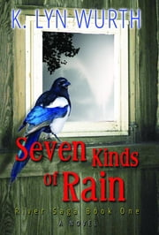 Seven Kinds of Rain - River Saga Book One ebook by K. Lyn Wurth