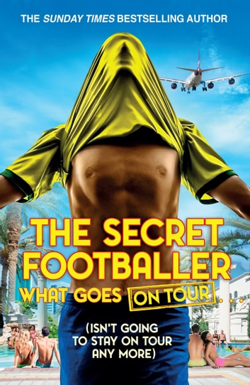 The Secret Footballer: What Goes on Tour ebook by The Secret Footballer