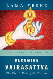 Becoming Vajrasattva - The Tantric Path of Purification ebook by Lama Thubten Yeshe,Lama Thubten Zopa Rinpoche,Nicholas Ribush