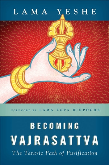 Becoming Vajrasattva - The Tantric Path of Purification ebook by Lama Thubten Yeshe
