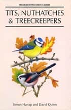 Tits, Nuthatches and Treecreepers ebook by Simon Harrap, David Quinn