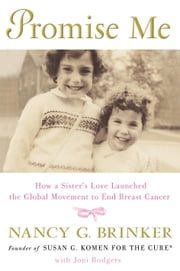 Promise Me - How a Sister's Love Launched the Global Movement to End Breast Cancer ebook by Nancy G. Brinker, Joni Rodgers