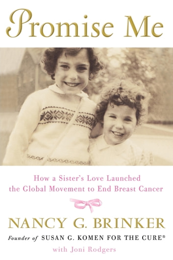 Promise Me - How a Sister's Love Launched the Global Movement to End Breast Cancer ebook by Nancy G. Brinker