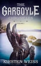 The Gargoyle Chronicles ebook by Kirsten Weiss