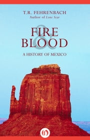 Fire & Blood - A History of Mexico ebook by T. R. Fehrenbach