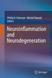 Neuroinflammation and Neurodegeneration ebook by Phillip K. Peterson,Michal Toborek