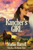 Rancher's Girl ebook by Jeanne Harrell