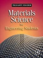 Materials Science for Engineering Students ebook by Traugott Fischer