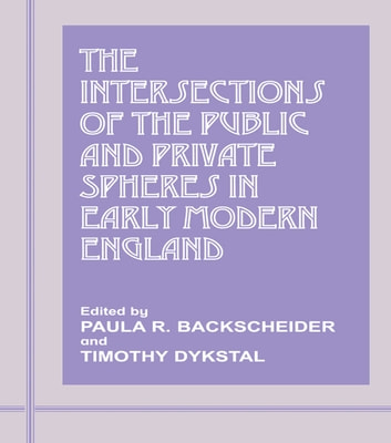 The Intersections of the Public and Private Spheres in Early Modern England ebook by