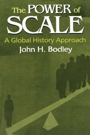 The Power of Scale: A Global History Approach - A Global History Approach ebook by John Bodley