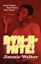 Dynomite! - Good Times, Bad Times, Our Times -- A Memoir ebook by Jimmie Walker, Sal Manna