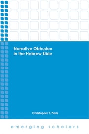 Narrative Obtrusion in the Hebrew Bible ebook by Christopher T. Paris