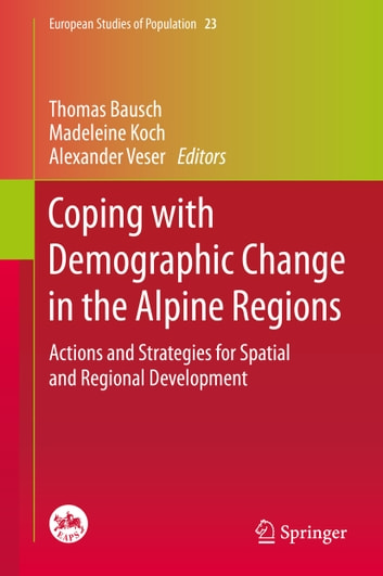 Coping with Demographic Change in the Alpine Regions - Actions and Strategies for Spatial and Regional Development ebook by