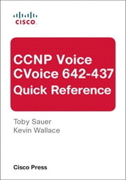 CCNP Voice CVoice 642-437 Quick Reference ebook by Toby Sauer,Kevin Wallace