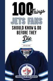 100 Things Jets Fans Should Know & Do Before They Die ebook by Waldman, Jon