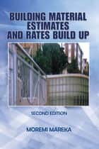 Building Material Estimates and Rates Build Up ebook by Moremi Mareka