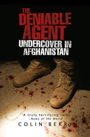 The Deniable Agent - Undercover in Afghanistan ebook by Colin Berry