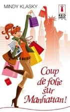 Coup de folie sur Manhattan ! ebook by Mindy Klasky