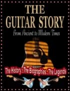 The Guitar Story - From Ancient to Modern Times ebook by Bob Fetherolf
