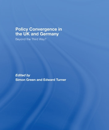 Policy Convergence in the UK and Germany - Beyond the Third Way? ebook by