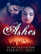 Ashes - Rusted and Reckless, #4 ebook by Charlotte Casey