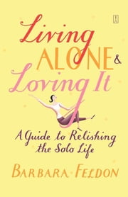 Living Alone and Loving It ebook by Barbara Feldon