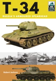 T-34 - Russia's Armoured Spearhead ebook by Robert  Jackson